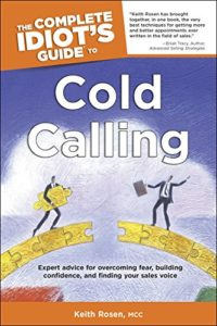 The Complete Idiot's Guide to Cold Calling: Expert Advice for Overcoming Fear, Building Confidence, and Finding Your Sales Voice